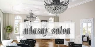 Jak otworzyć własny salon fryzjerski?