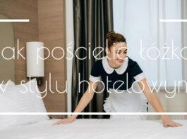 Jak pościelić łóżko w stylu hotelowym
